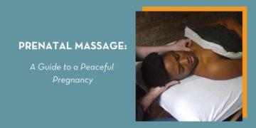 Prenatal Massage: A Guide to a Peaceful Pregnancy
