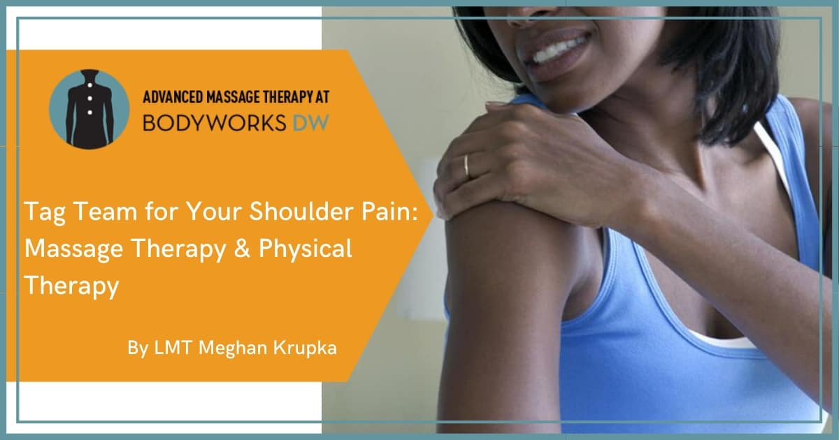 Physical Therapy Paired with Shoulder Pain Massage Therapy @ Bodyworks DW by Meghan Krupka LMT