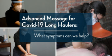 Advanced Massage for Covid-19 Long Haulers: What symptoms can we help?