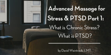 Advanced Massage for Stress & PTSD Part 1: What is Chronic Stress? What is PTSD?