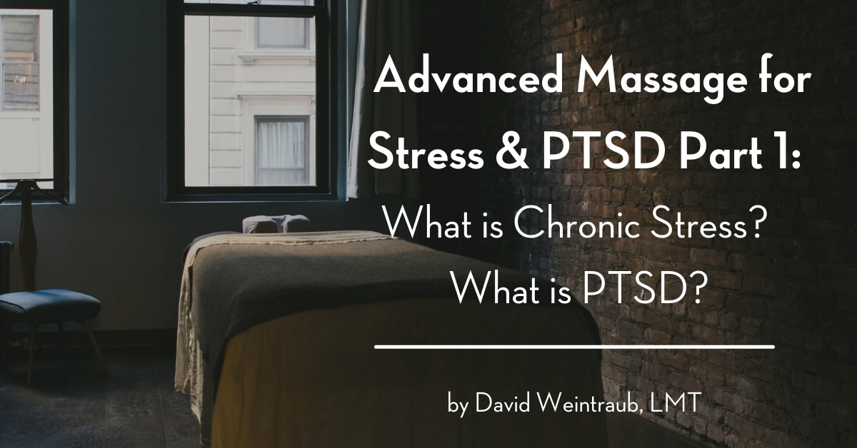 Advanced Massage for Stress & PTSD Part 1 What is Chronic Stress What is PTSD